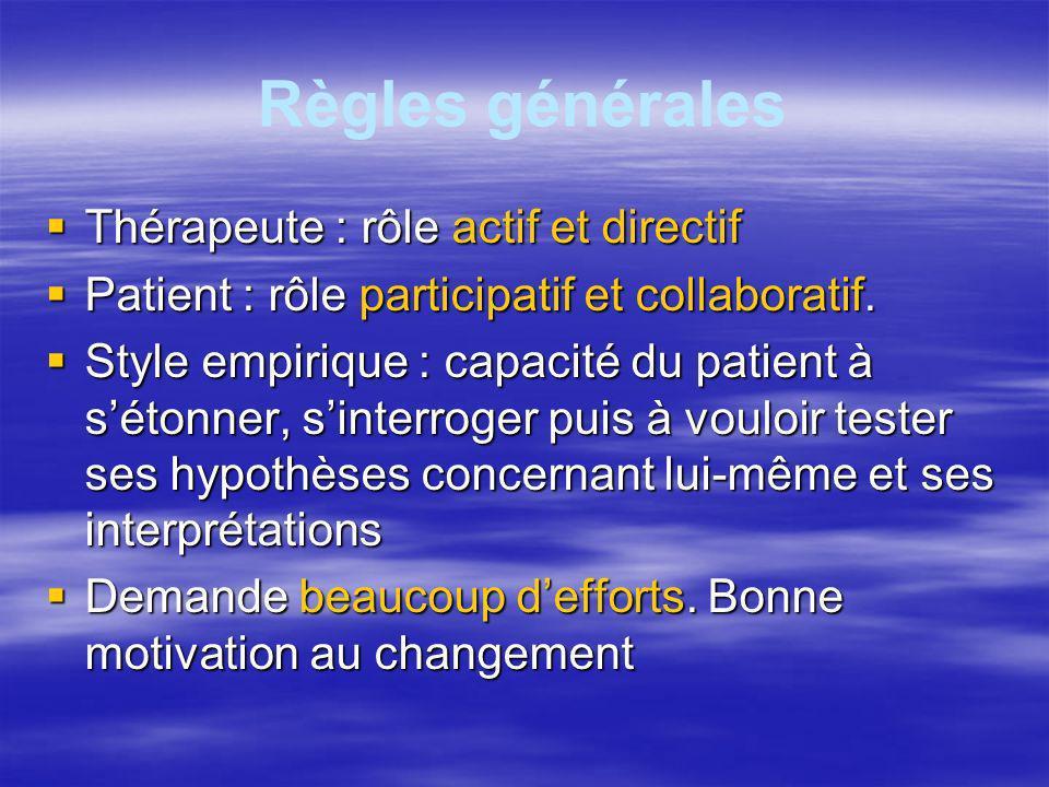 Règles générales Thérapeute : rôle actif et directif Thérapeute : rôle actif et directif Patient : rôle participatif et collaboratif. Patient : rôle p