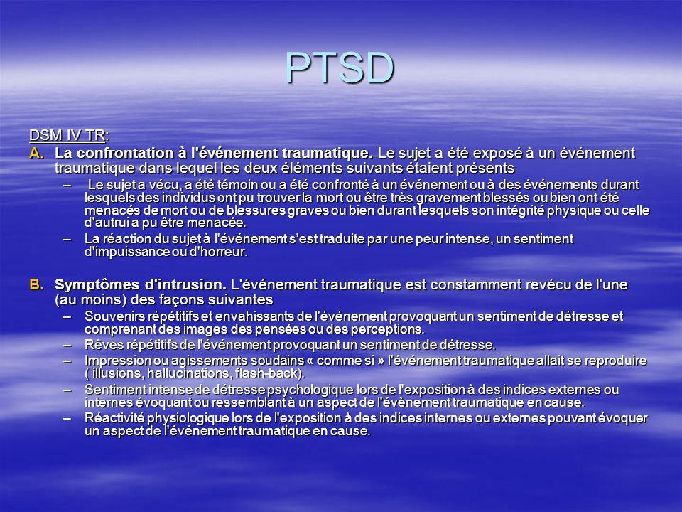 PTSD DSM IV TR: A.La confrontation à l'événement traumatique. Le sujet a été exposé à un événement traumatique dans lequel les deux éléments suivants