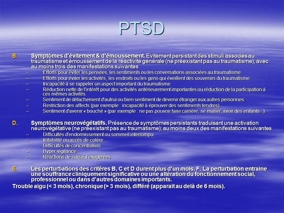 PTSD B.Symptômes d'évitement & d'émoussement. Evitement persistant des stimuli associés au traumatisme et émoussement de la réactivité générale (ne pr