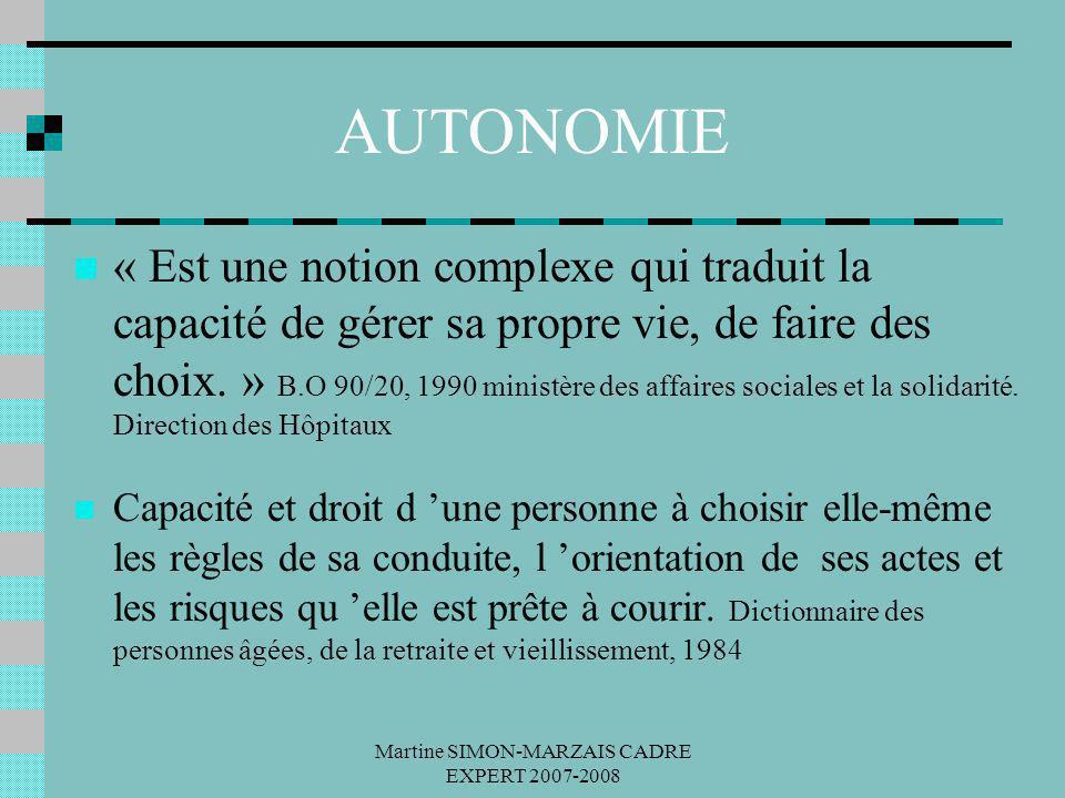 Martine SIMON-MARZAIS CADRE EXPERT 2007-2008 AUTONOMIE « Est une notion complexe qui traduit la capacité de gérer sa propre vie, de faire des choix. »