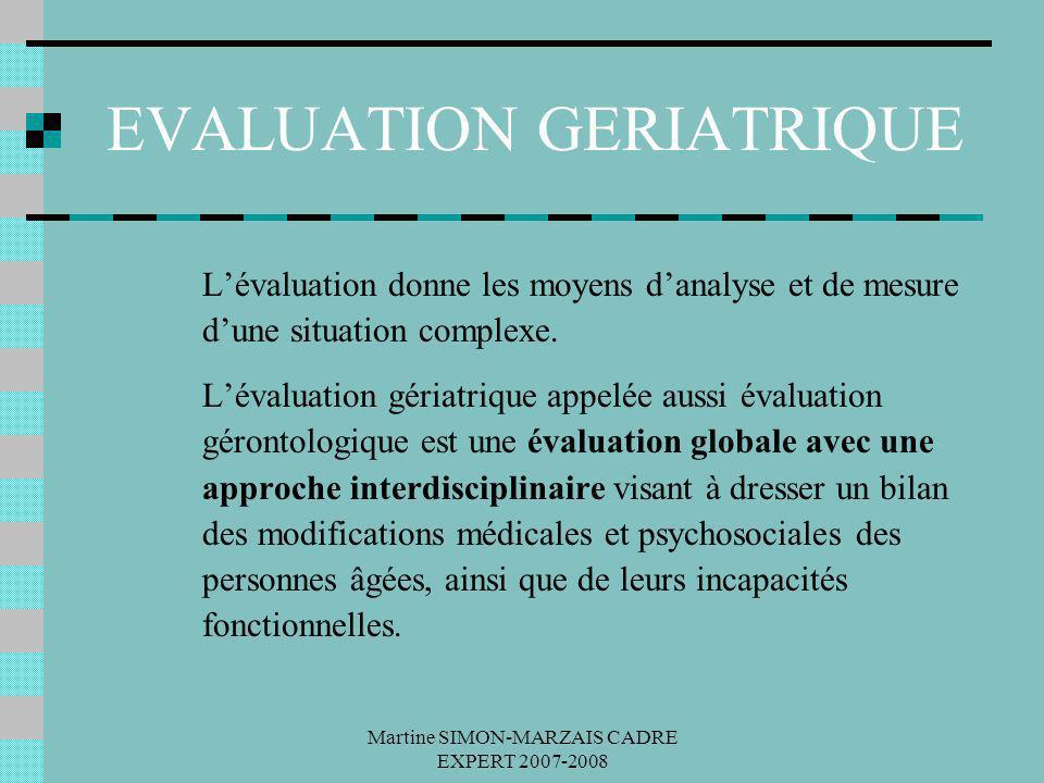 Martine SIMON-MARZAIS CADRE EXPERT 2007-2008 EVALUATION GERIATRIQUE Lévaluation donne les moyens danalyse et de mesure dune situation complexe. Lévalu