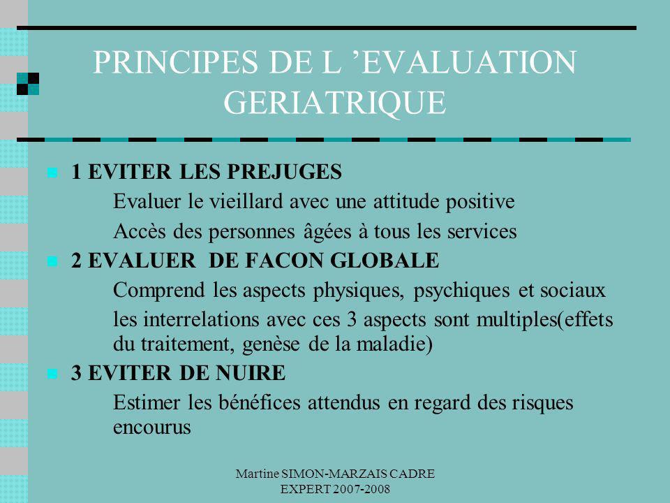 Martine SIMON-MARZAIS CADRE EXPERT 2007-2008 PRINCIPES DE L EVALUATION GERIATRIQUE 1 EVITER LES PREJUGES Evaluer le vieillard avec une attitude positi