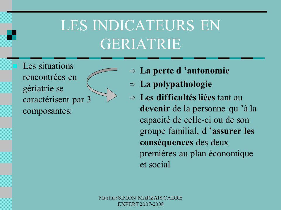Martine SIMON-MARZAIS CADRE EXPERT 2007-2008 LES INDICATEURS EN GERIATRIE Les situations rencontrées en gériatrie se caractérisent par 3 composantes: