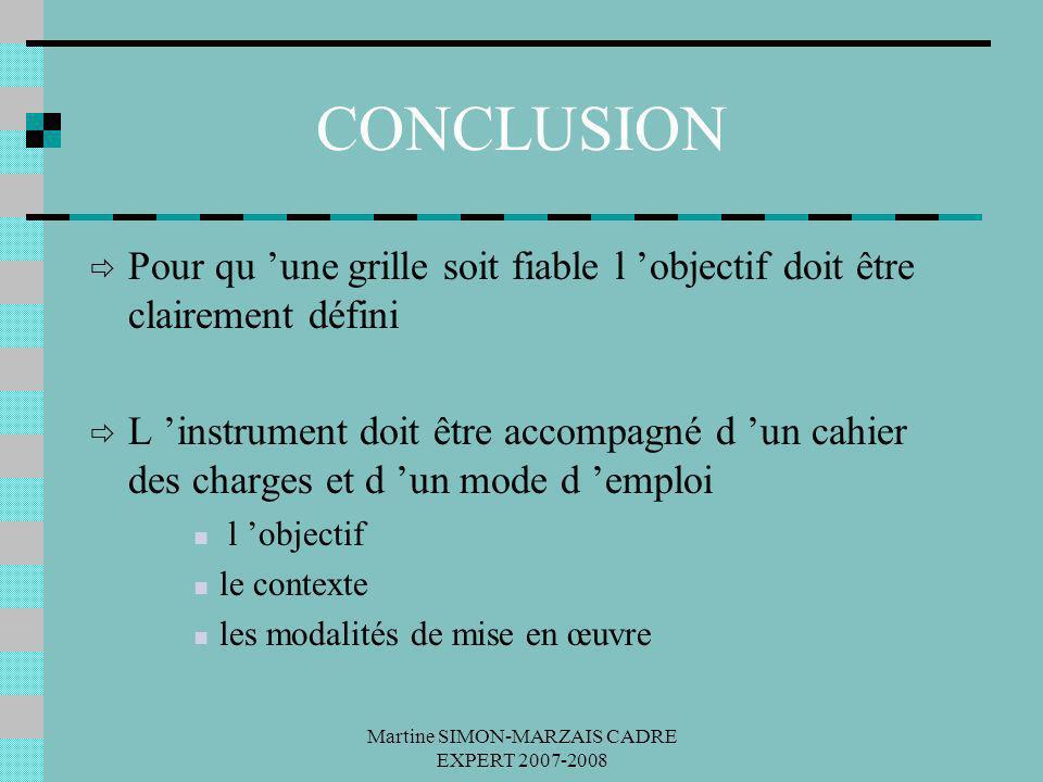 Martine SIMON-MARZAIS CADRE EXPERT 2007-2008 CONCLUSION Pour qu une grille soit fiable l objectif doit être clairement défini L instrument doit être a