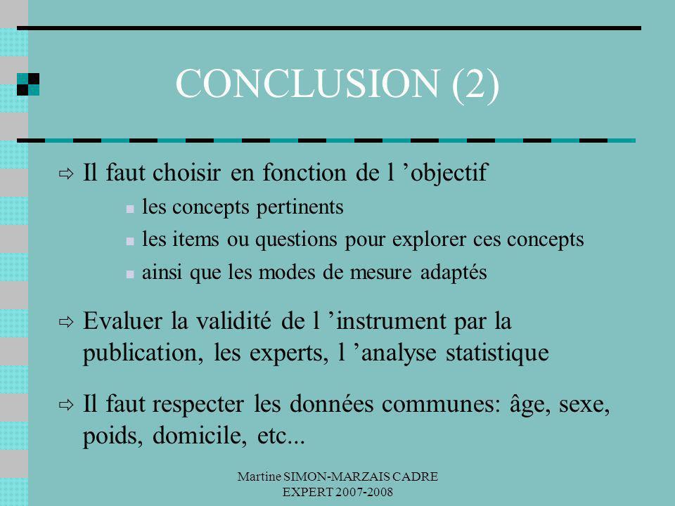 Martine SIMON-MARZAIS CADRE EXPERT 2007-2008 CONCLUSION (2) Il faut choisir en fonction de l objectif les concepts pertinents les items ou questions p