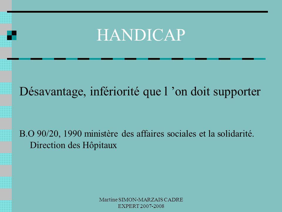 Martine SIMON-MARZAIS CADRE EXPERT 2007-2008 HANDICAP Désavantage, infériorité que l on doit supporter B.O 90/20, 1990 ministère des affaires sociales