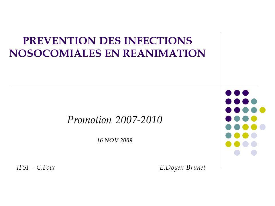 PREVENTION DES INFECTIONS NOSOCOMIALES EN REANIMATION Promotion 2007-2010 16 NOV 2009 IFSI - C.Foix E.Doyen-Brunet
