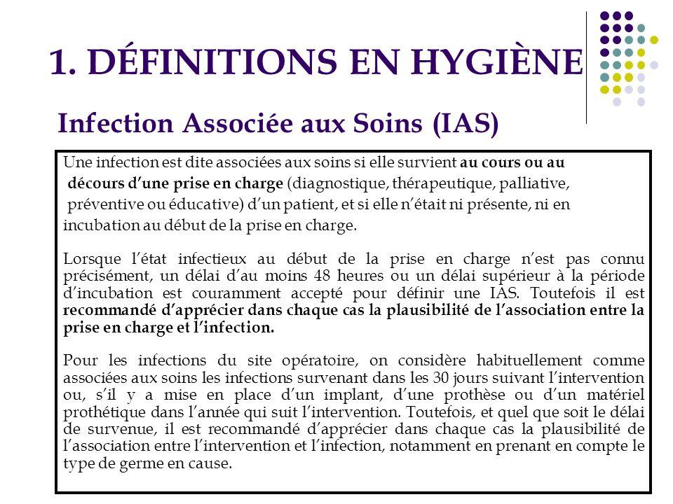 4 1. DÉFINITIONS EN HYGIÈNE Une infection est dite associées aux soins si elle survient au cours ou au décours dune prise en charge (diagnostique, thé