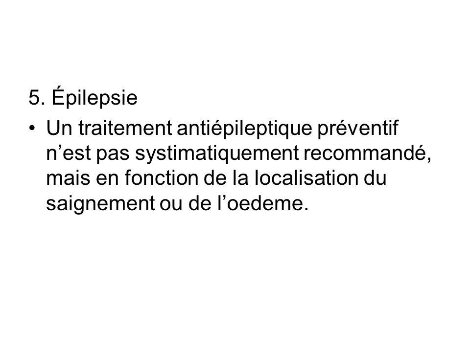 5. Épilepsie Un traitement antiépileptique préventif nest pas systimatiquement recommandé, mais en fonction de la localisation du saignement ou de loe