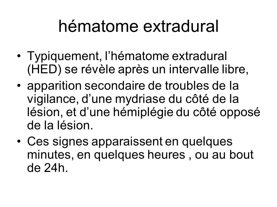 hématome extradural Typiquement, lhématome extradural (HED) se révèle après un intervalle libre, apparition secondaire de troubles de la vigilance, du
