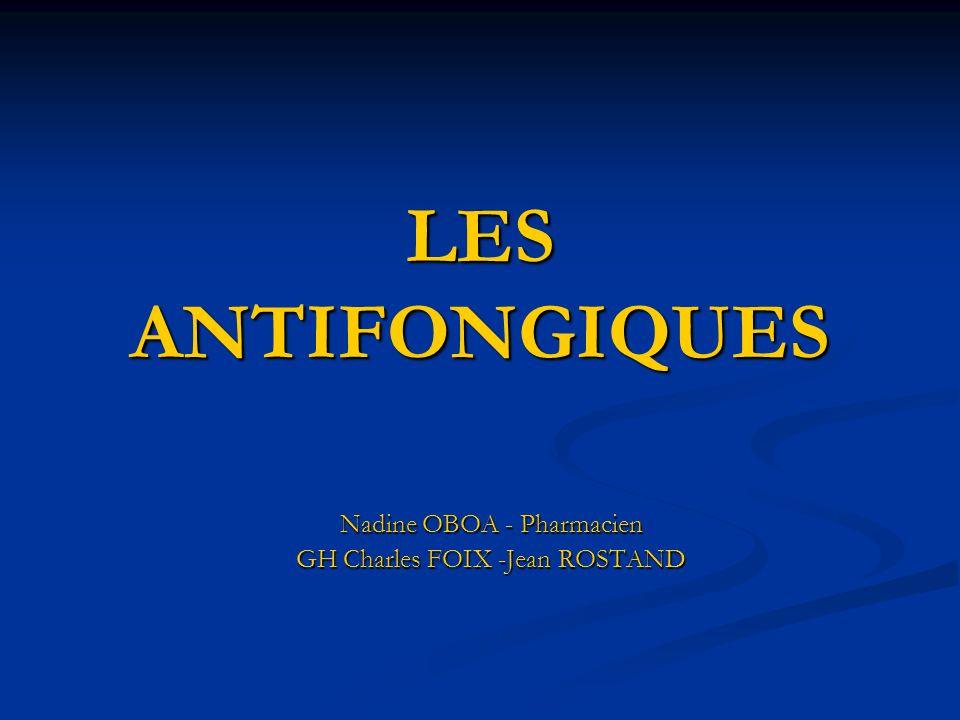 LES ANTIFONGIQUES Nadine OBOA - Pharmacien GH Charles FOIX -Jean ROSTAND