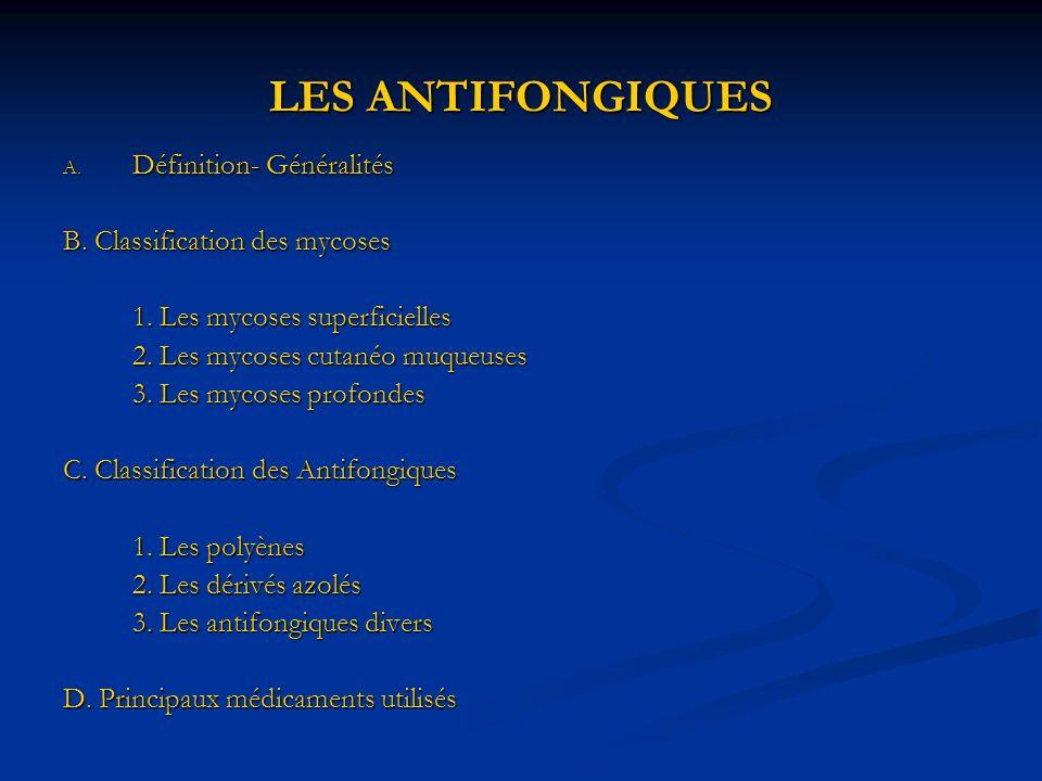 LES ANTIFONGIQUES A. Définition- Généralités B. Classification des mycoses 1. Les mycoses superficielles 2. Les mycoses cutanéo muqueuses 3. Les mycos