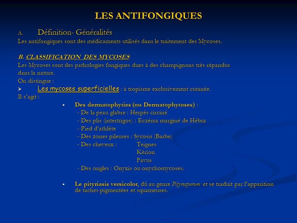 LES ANTIFONGIQUES A. Définition- Généralités Les antifongiques sont des médicaments utilisés dans le traitement des Mycoses. B. CLASSIFICATION DES MYC