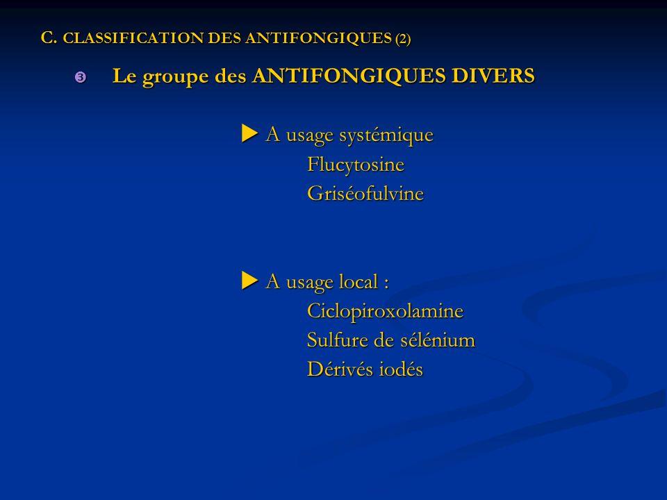 C. CLASSIFICATION DES ANTIFONGIQUES (2) Le groupe des ANTIFONGIQUES DIVERS Le groupe des ANTIFONGIQUES DIVERS A usage systémique A usage systémiqueFlu