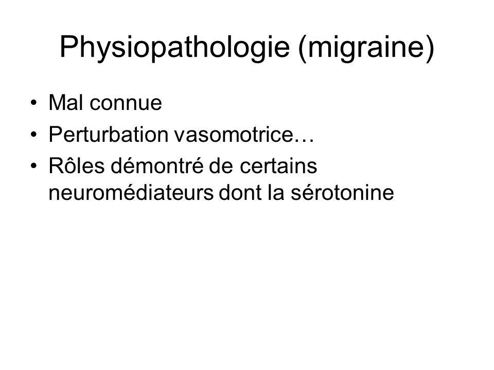 Physiopathologie (migraine) Mal connue Perturbation vasomotrice… Rôles démontré de certains neuromédiateurs dont la sérotonine