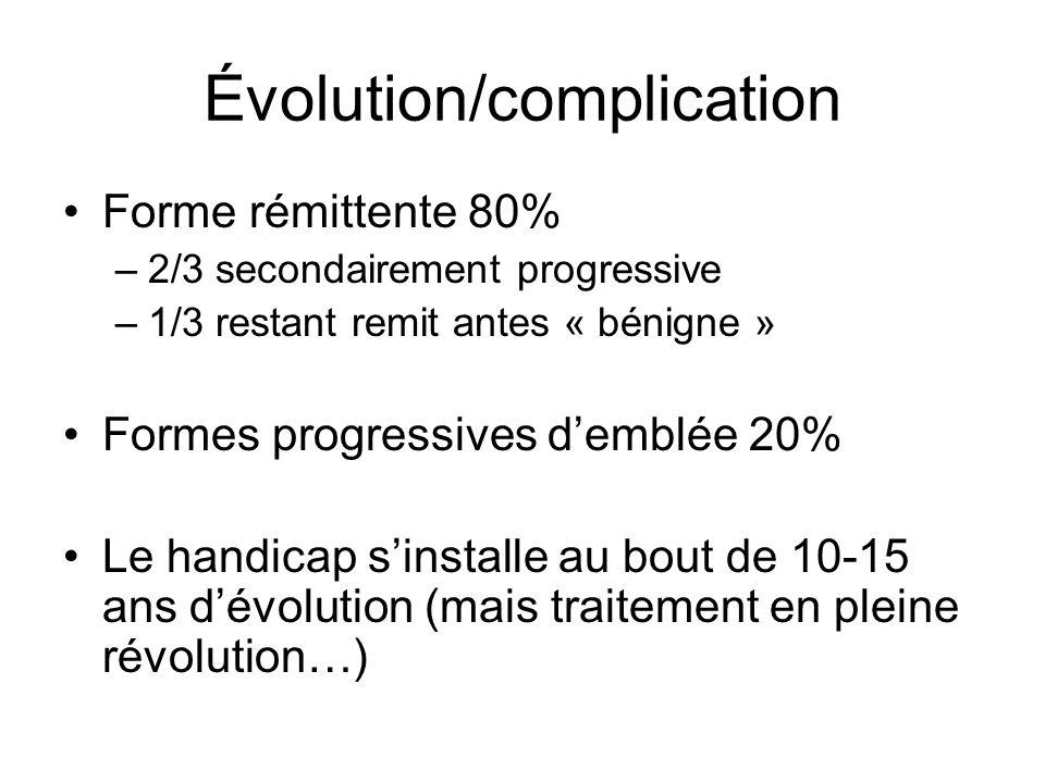 Évolution/complication Forme rémittente 80% –2/3 secondairement progressive –1/3 restant remit antes « bénigne » Formes progressives demblée 20% Le ha
