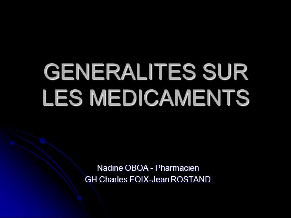 GENERALITES SUR LES MEDICAMENTS Nadine OBOA - Pharmacien GH Charles FOIX-Jean ROSTAND