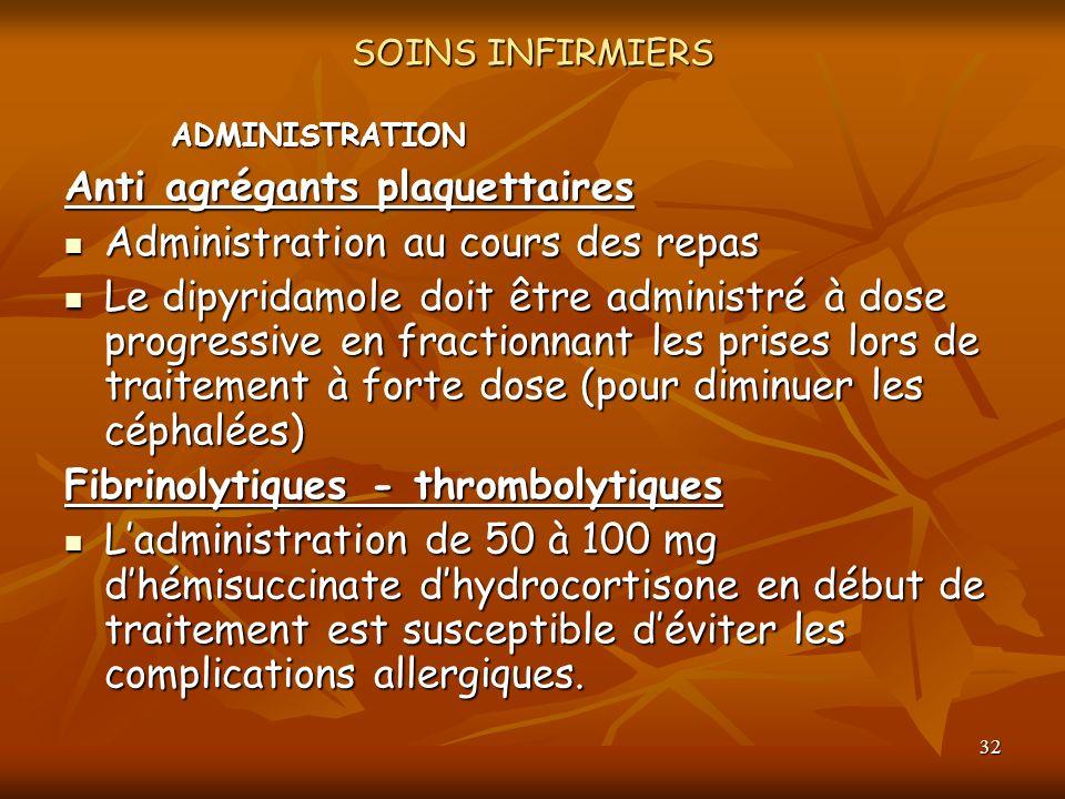 32 SOINS INFIRMIERS ADMINISTRATION Anti agrégants plaquettaires Administration au cours des repas Administration au cours des repas Le dipyridamole do