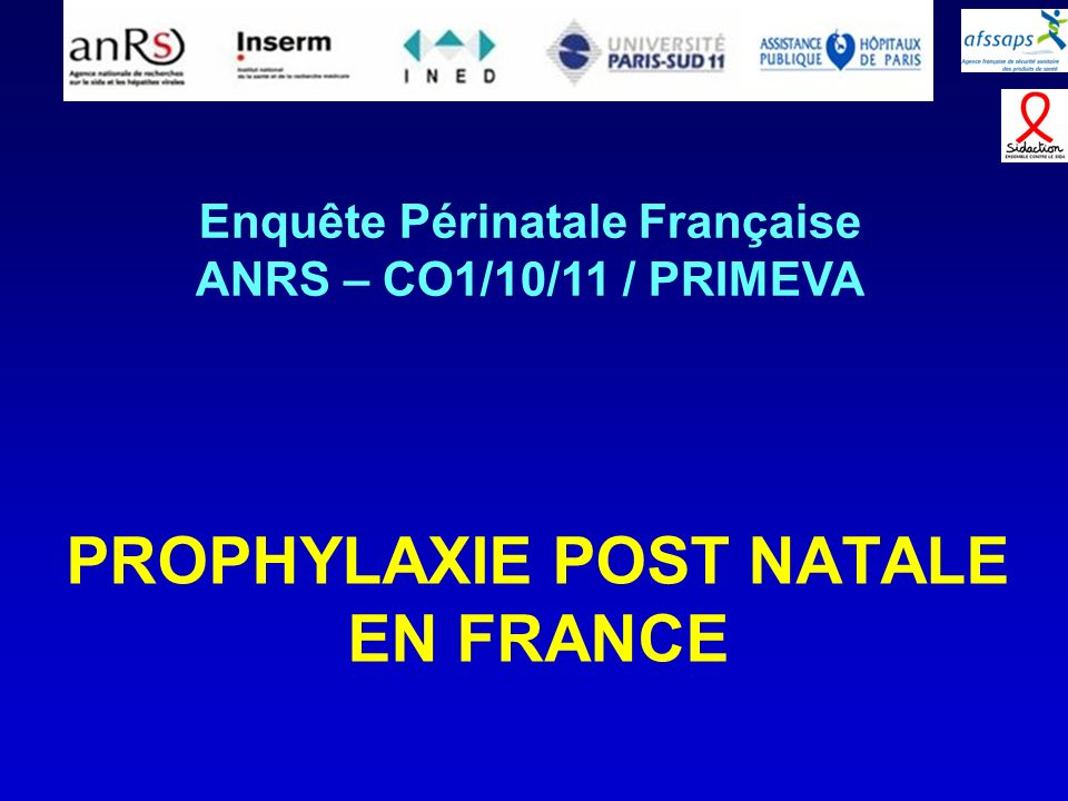 PROPHYLAXIE POST NATALE EN FRANCE Enquête Périnatale Française ANRS – CO1/10/11 / PRIMEVA