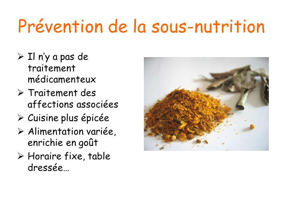 Prévention de la sous-nutrition Il ny a pas de traitement médicamenteux Traitement des affections associées Cuisine plus épicée Alimentation variée, e
