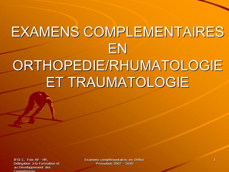 IFSI C. Foix AP - HP, Délégation à la Formation et au Développement des Compétences Examens complémentaires en Ortho/ Promotion 2007 - 2010 1 EXAMENS