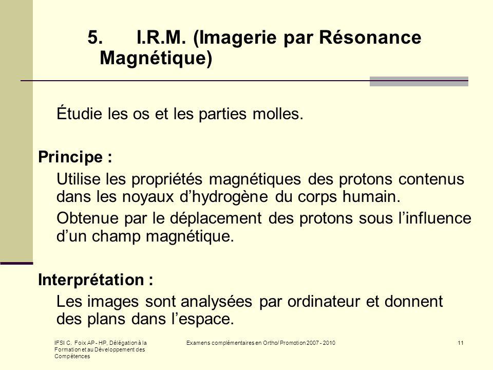 IFSI C. Foix AP - HP, Délégation à la Formation et au Développement des Compétences Examens complémentaires en Ortho/ Promotion 2007 - 201011 5. I.R.M