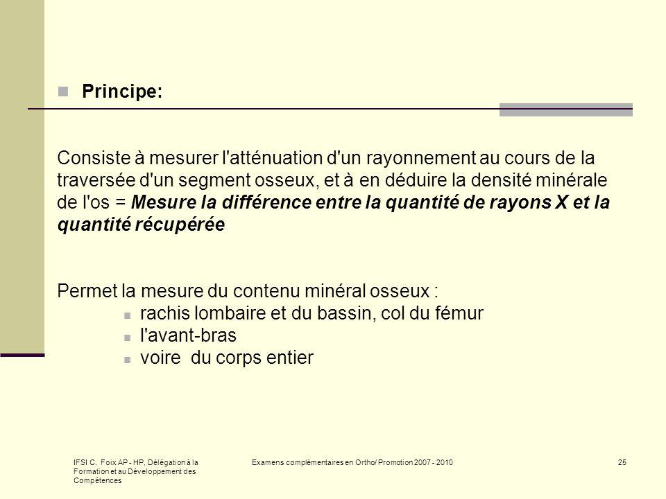 IFSI C. Foix AP - HP, Délégation à la Formation et au Développement des Compétences Examens complémentaires en Ortho/ Promotion 2007 - 201025 Principe