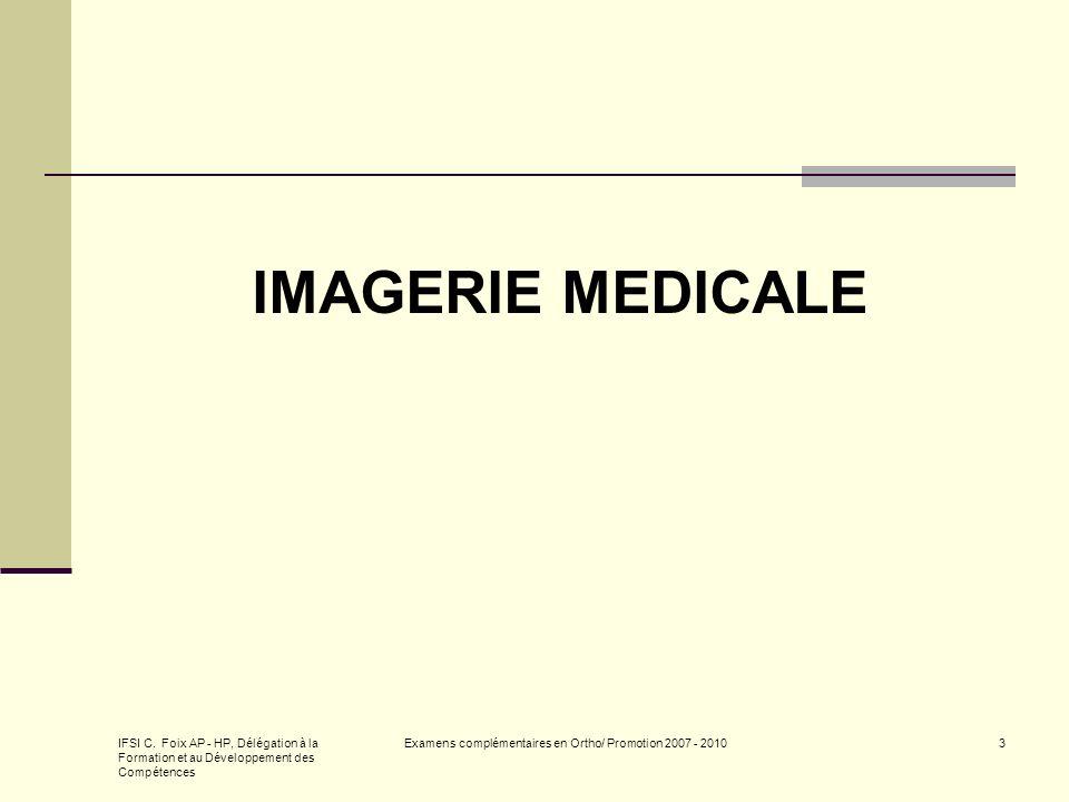 IFSI C. Foix AP - HP, Délégation à la Formation et au Développement des Compétences Examens complémentaires en Ortho/ Promotion 2007 - 20103 IMAGERIE