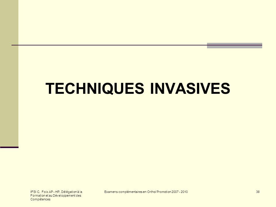 IFSI C. Foix AP - HP, Délégation à la Formation et au Développement des Compétences Examens complémentaires en Ortho/ Promotion 2007 - 201038 TECHNIQU