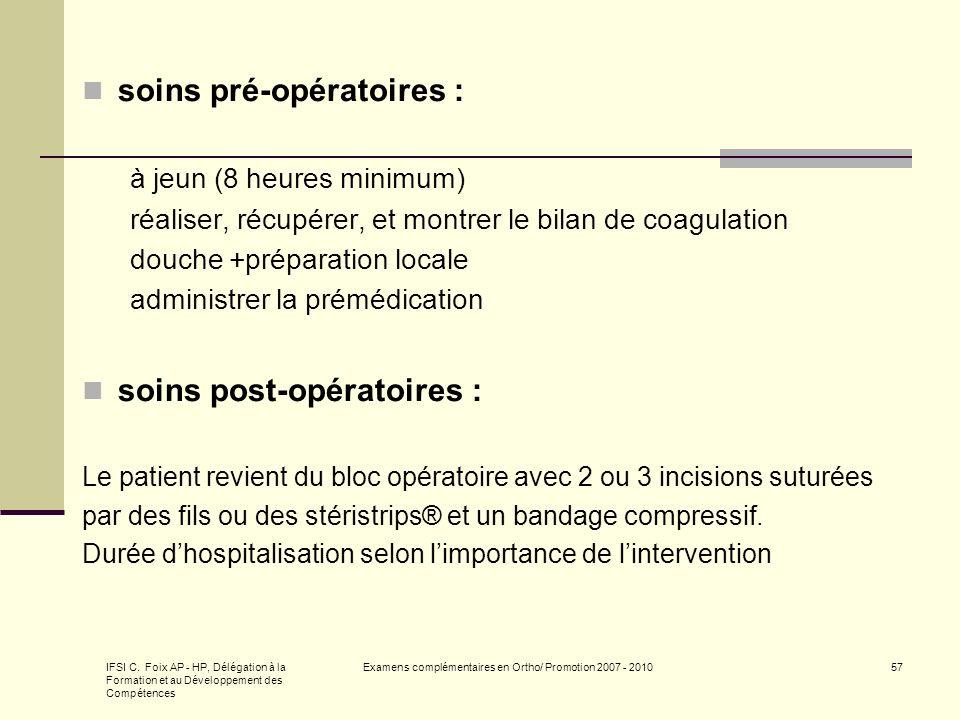 IFSI C. Foix AP - HP, Délégation à la Formation et au Développement des Compétences Examens complémentaires en Ortho/ Promotion 2007 - 201057 soins pr
