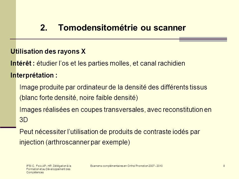 IFSI C. Foix AP - HP, Délégation à la Formation et au Développement des Compétences Examens complémentaires en Ortho/ Promotion 2007 - 20108 2.Tomoden