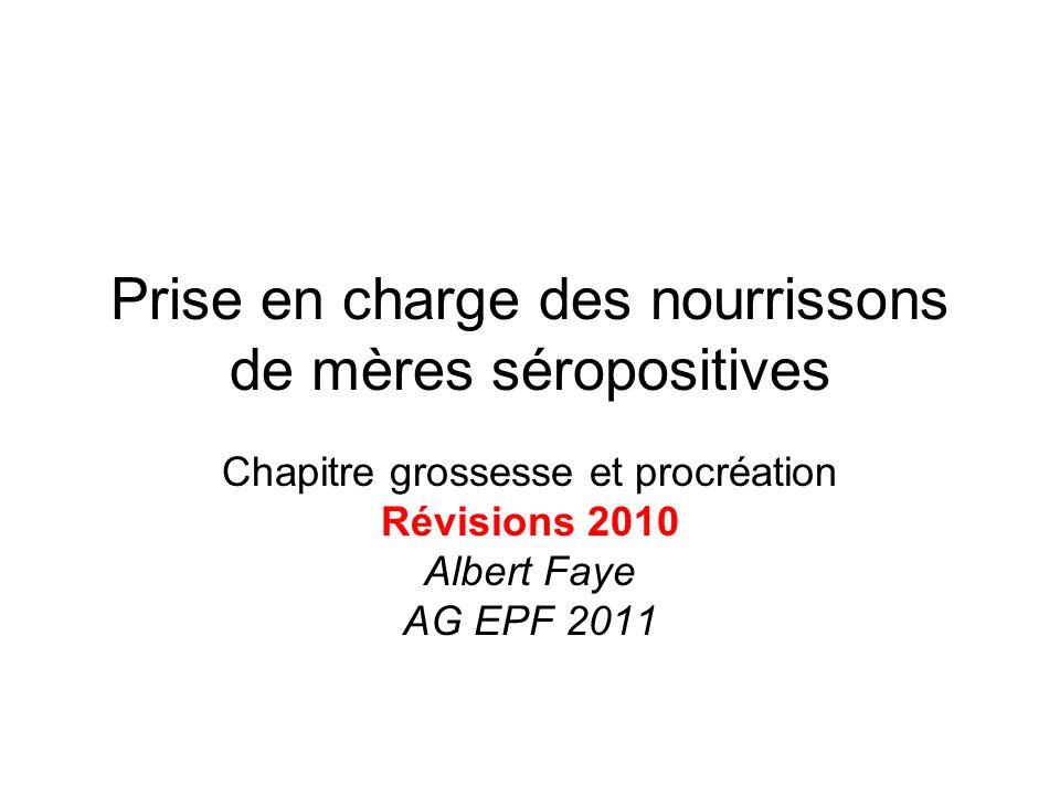 Prise en charge des nourrissons de mères séropositives Chapitre grossesse et procréation Révisions 2010 Albert Faye AG EPF 2011