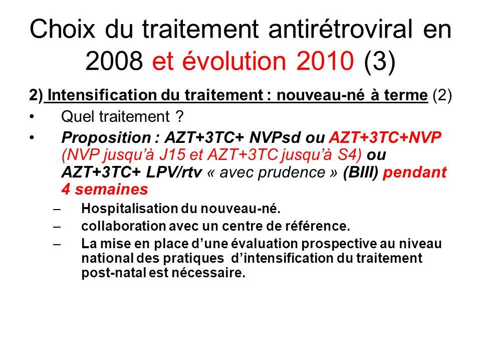 Choix du traitement antirétroviral en 2008 et évolution 2010 (3) 2) Intensification du traitement : nouveau-né à terme (2) Quel traitement ? Propositi