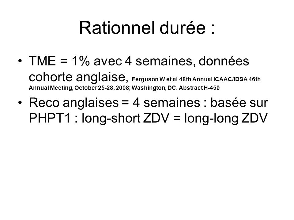 Rationnel durée : TME = 1% avec 4 semaines, données cohorte anglaise, Ferguson W et al 48th Annual ICAAC/IDSA 46th Annual Meeting, October 25-28, 2008; Washington, DC.