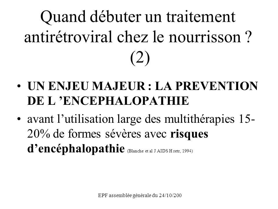 EPF assemblée générale du 24/10/200 Quand débuter un traitement antirétroviral chez le nourrisson ? (2) UN ENJEU MAJEUR : LA PREVENTION DE L ENCEPHALO