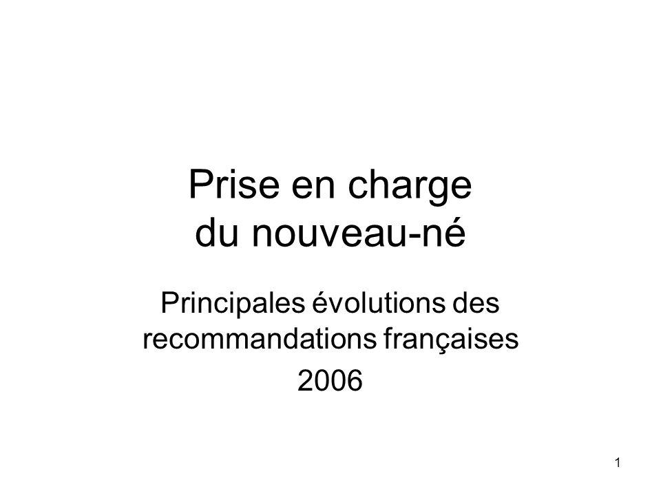1 Prise en charge du nouveau-né Principales évolutions des recommandations françaises 2006