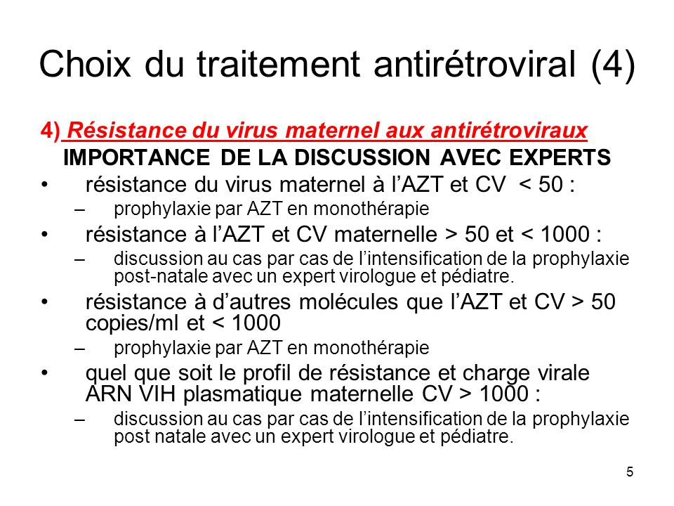 5 Choix du traitement antirétroviral (4) 4) Résistance du virus maternel aux antirétroviraux IMPORTANCE DE LA DISCUSSION AVEC EXPERTS résistance du vi