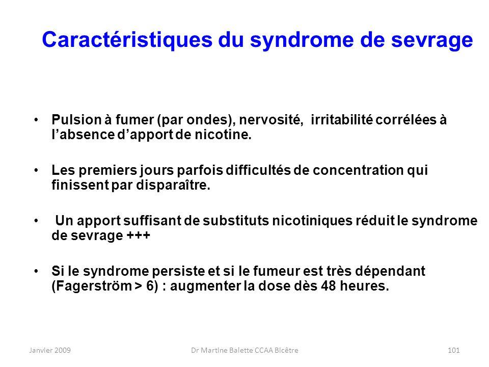Janvier 2009Dr Martine Balette CCAA Bicêtre101 Caractéristiques du syndrome de sevrage Pulsion à fumer (par ondes), nervosité, irritabilité corrélées