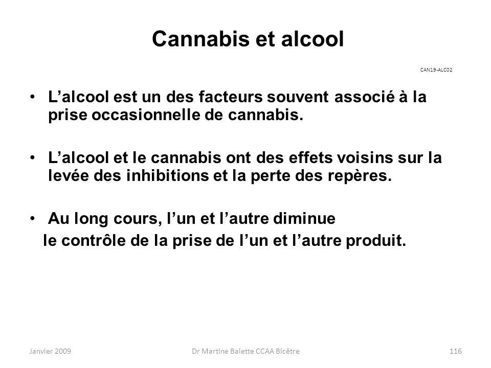 Janvier 2009Dr Martine Balette CCAA Bicêtre116 Cannabis et alcool Lalcool est un des facteurs souvent associé à la prise occasionnelle de cannabis. La