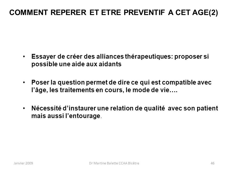 Janvier 2009Dr Martine Balette CCAA Bicêtre46 COMMENT REPERER ET ETRE PREVENTIF A CET AGE(2) Essayer de créer des alliances thérapeutiques: proposer s