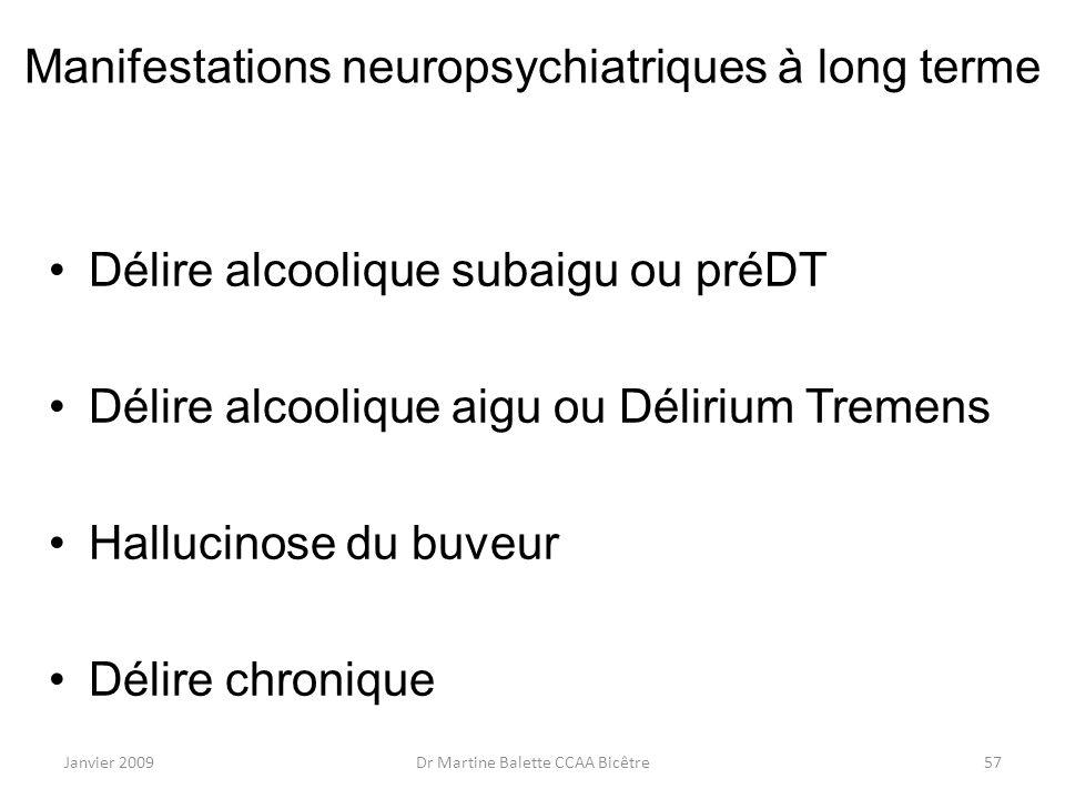 Janvier 2009Dr Martine Balette CCAA Bicêtre57 Manifestations neuropsychiatriques à long terme Délire alcoolique subaigu ou préDT Délire alcoolique aig