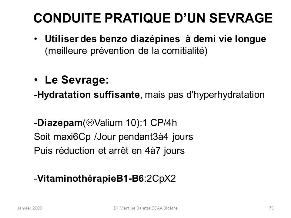 Janvier 2009Dr Martine Balette CCAA Bicêtre75 CONDUITE PRATIQUE DUN SEVRAGE Utiliser des benzo diazépines à demi vie longue (meilleure prévention de l