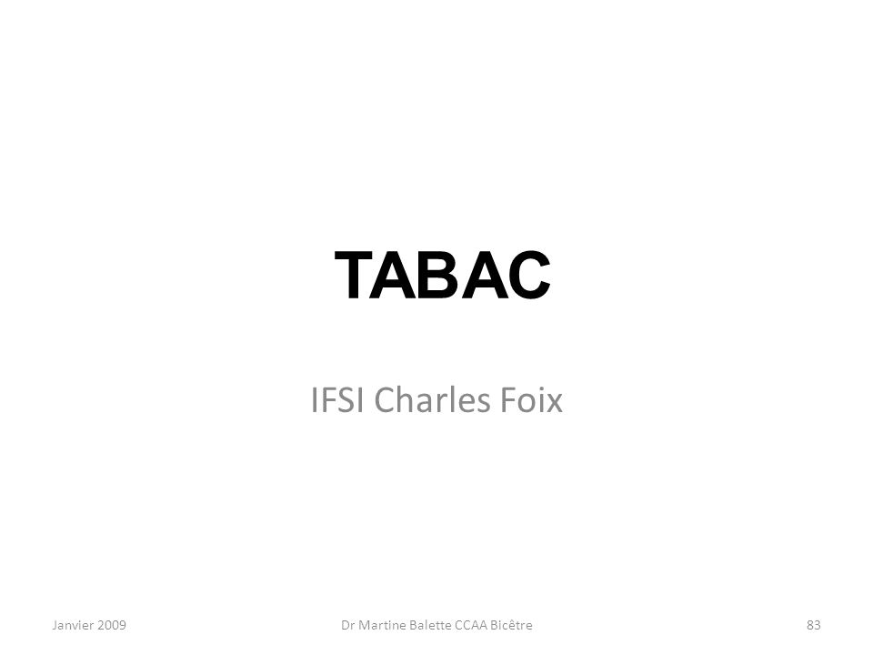 Janvier 2009Dr Martine Balette CCAA Bicêtre83 TABAC IFSI Charles Foix