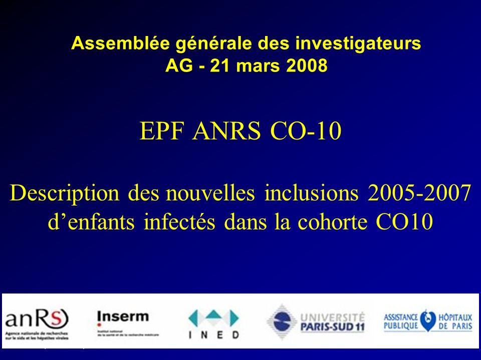 EPF (ANRS CO10) AG 2008 INSERM U822 EPF ANRS CO-10 Description des nouvelles inclusions 2005-2007 denfants infectés dans la cohorte CO10 Assemblée générale des investigateurs AG - 21 mars 2008