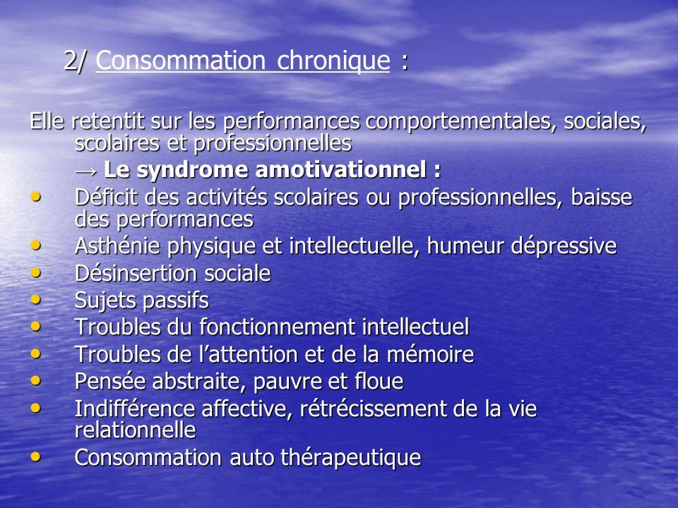 2/ : 2/ Consommation chronique : Elle retentit sur les performances comportementales, sociales, scolaires et professionnelles Le syndrome amotivationn