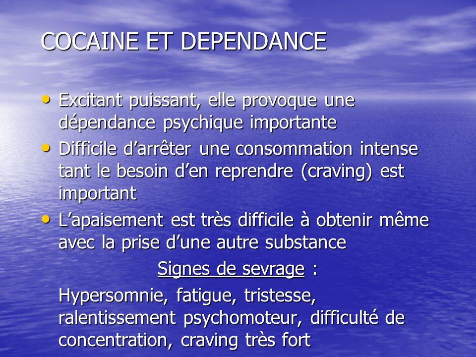COCAINE ET DEPENDANCE Excitant puissant, elle provoque une dépendance psychique importante Excitant puissant, elle provoque une dépendance psychique i