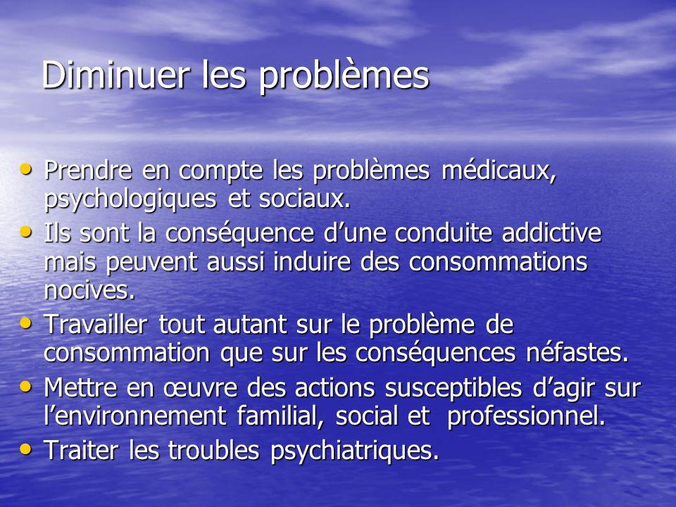 Diminuer les problèmes Prendre en compte les problèmes médicaux, psychologiques et sociaux. Prendre en compte les problèmes médicaux, psychologiques e