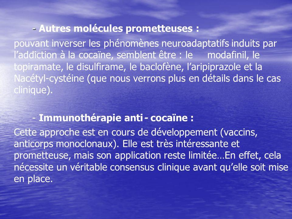 - - Autres molécules prometteuses : pouvant inverser les phénomènes neuroadaptatifs induits par laddiction à la cocaïne, semblent être : le modafinil,