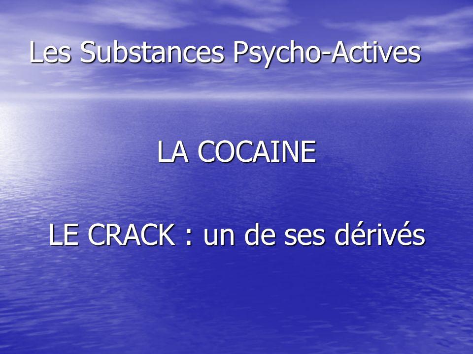 Les Substances Psycho-Actives LA COCAINE LE CRACK : un de ses dérivés