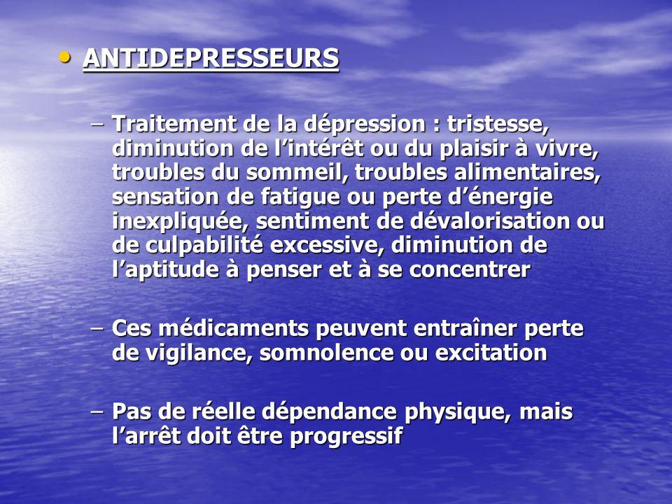 ANTIDEPRESSEURS ANTIDEPRESSEURS –Traitement de la dépression : tristesse, diminution de lintérêt ou du plaisir à vivre, troubles du sommeil, troubles
